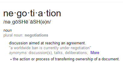 Negotiation: discussion aimed at reaching an agreement.